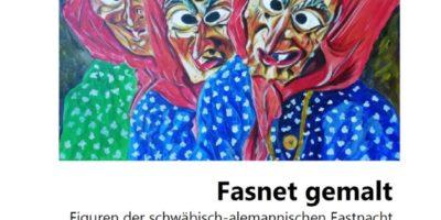 """""""Fasnet gemalt"""" Ausstellung im Kelnhof-Museum Bräunlingen"""